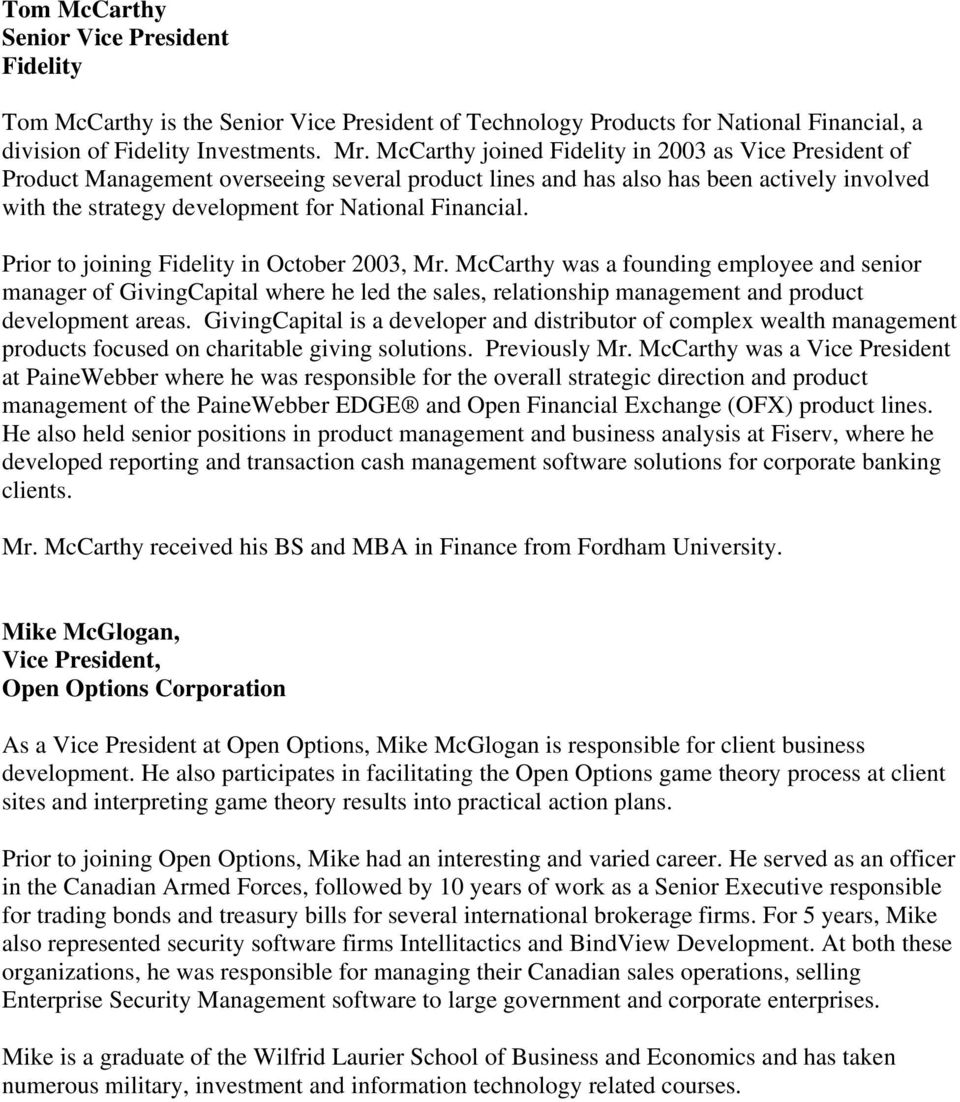 Prior to joining Fidelity in October 2003, Mr. McCarthy was a founding employee and senior manager of GivingCapital where he led the sales, relationship management and product development areas.
