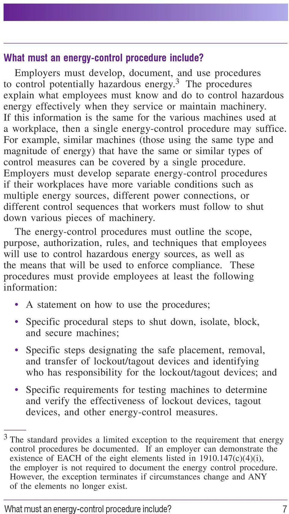 If this information is the same for the various machines used at a workplace, then a single energy-control procedure may suffice.