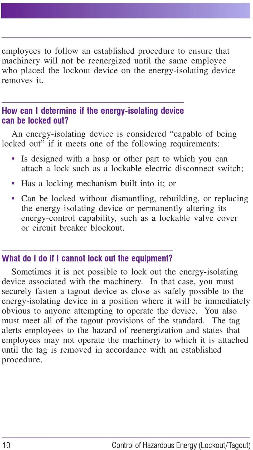 An energy-isolating device is considered capable of being locked out if it meets one of the following requirements: Is designed with a hasp or other part to which you can attach a lock such as a