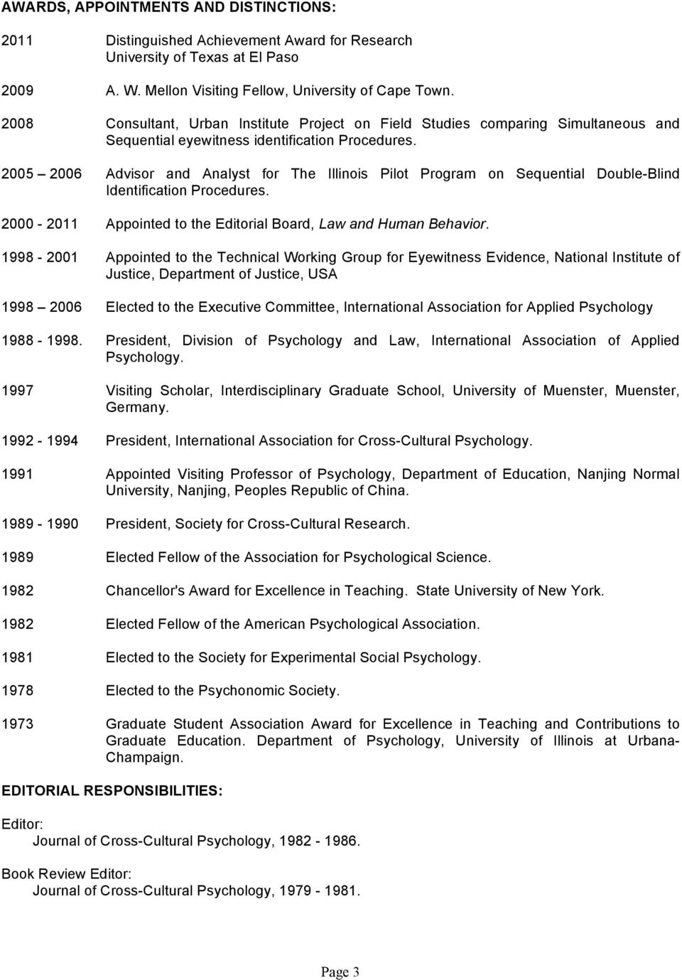 2005 2006 Advisor and Analyst for The Illinois Pilot Program on Sequential Double-Blind Identification Procedures. 2000-2011 Appointed to the Editorial Board, Law and Human Behavior.