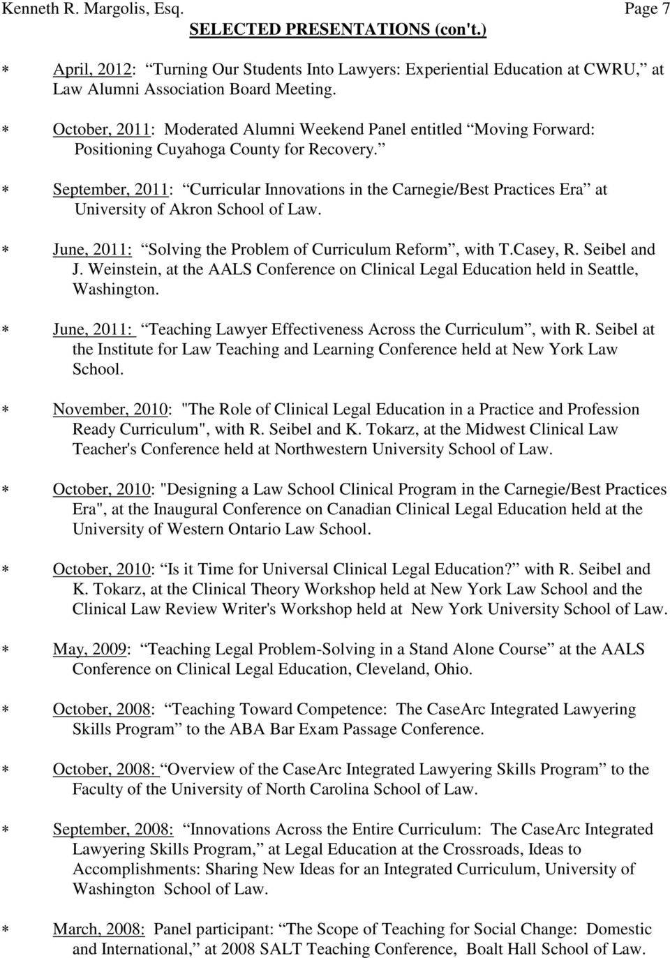 September, 2011: Curricular Innovations in the Carnegie/Best Practices Era at University of Akron School of Law. June, 2011: Solving the Problem of Curriculum Reform, with T.Casey, R. Seibel and J.
