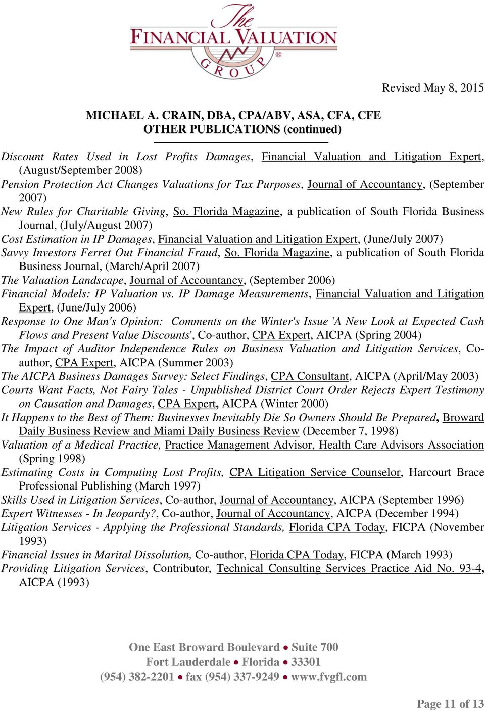 Florida Magazine, a publication of South Florida Business Journal, (July/August 2007) Cost Estimation in IP Damages, Financial Valuation and Litigation Expert, (June/July 2007) Savvy Investors Ferret