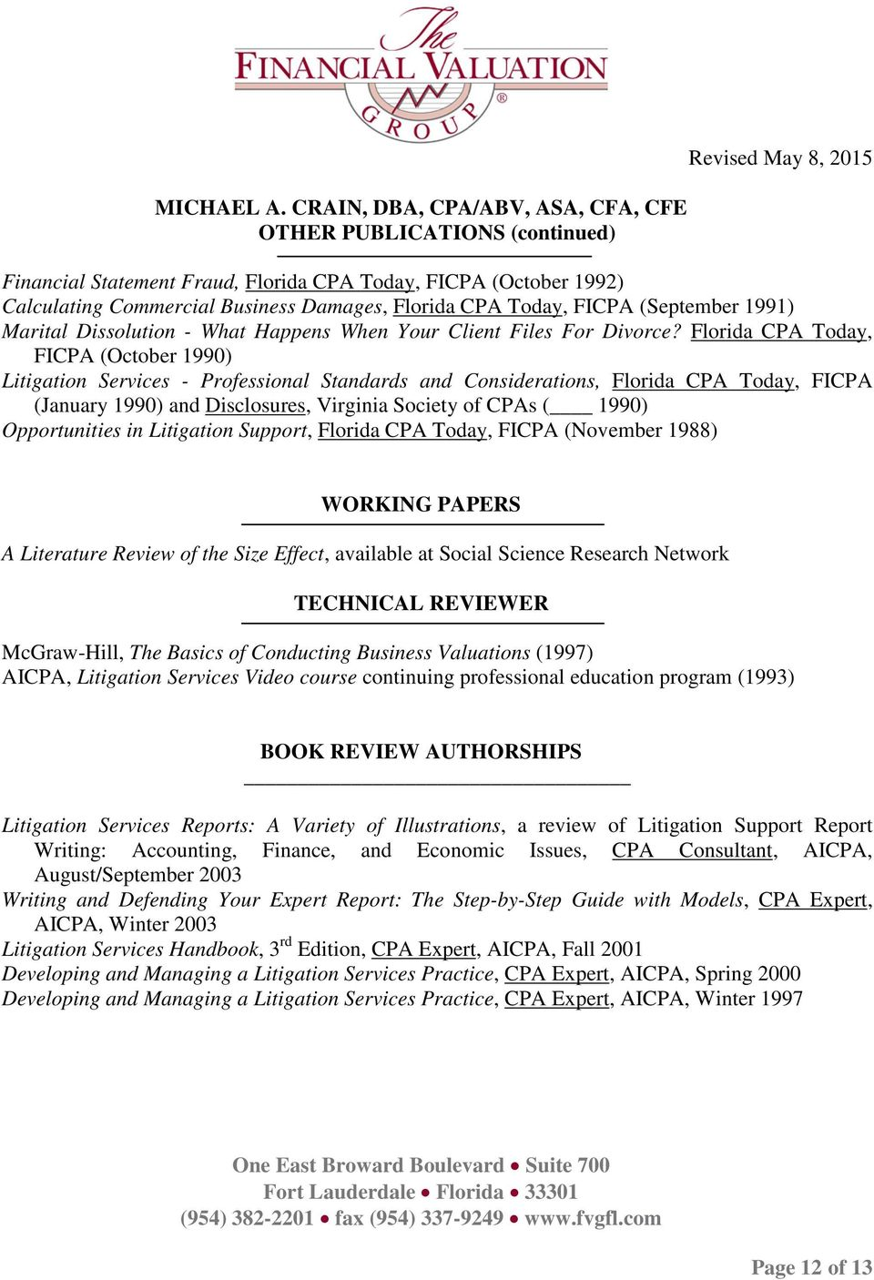 Florida CPA Today, FICPA (October 1990) Litigation Services - Professional Standards and Considerations, Florida CPA Today, FICPA (January 1990) and Disclosures, Virginia Society of CPAs ( 1990)