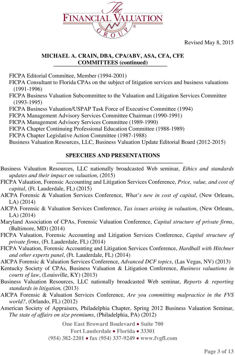 Committee Chairman (1990-1991) FICPA Management Advisory Services Committee (1989-1990) FICPA Chapter Continuing Professional Education Committee (1988-1989) FICPA Chapter Legislative Action