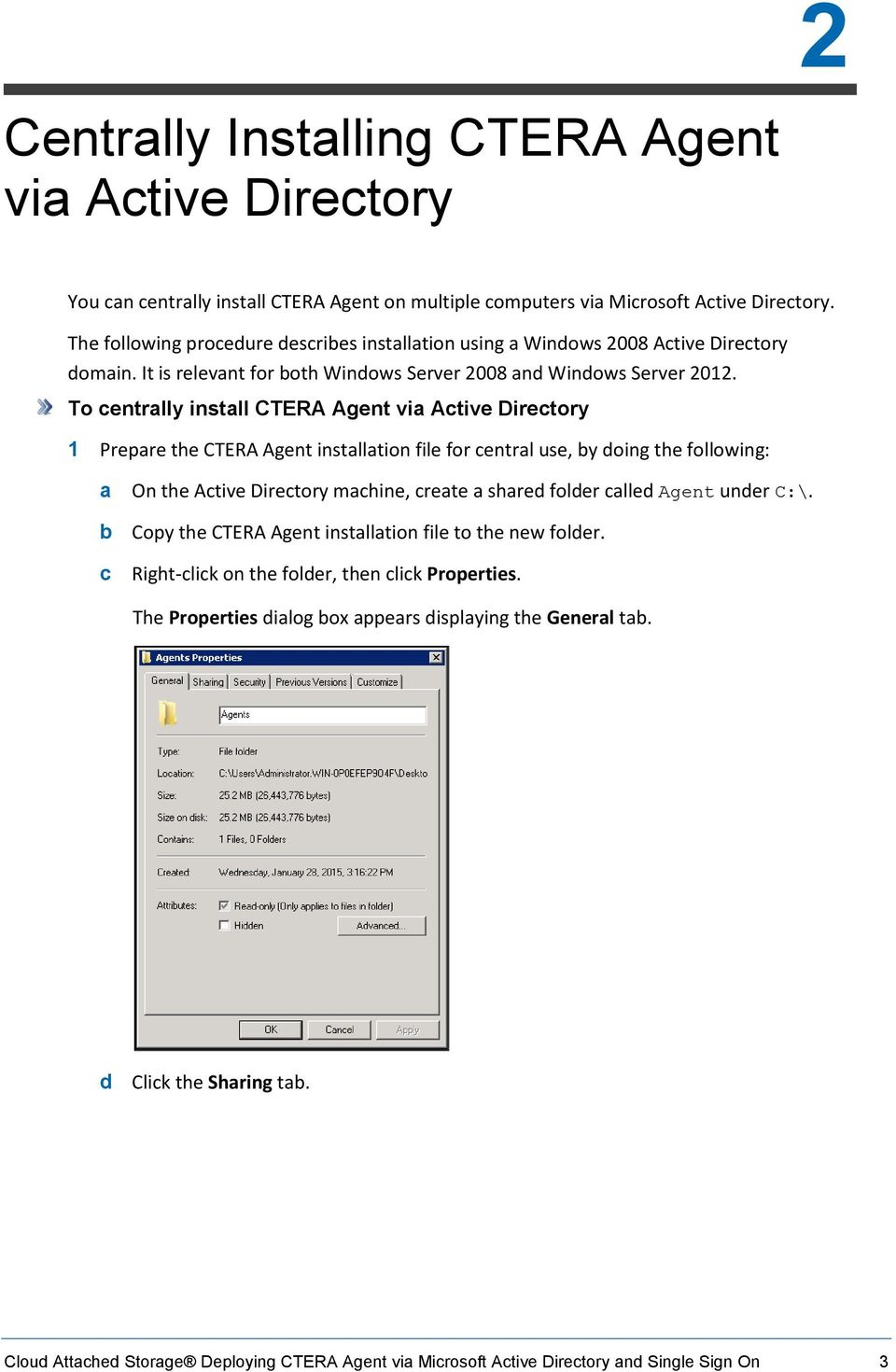To centrally install CTERA Agent via Active Directory 1 Prepare the CTERA Agent installation file for central use, by doing the following: a On the Active Directory machine, create a shared folder