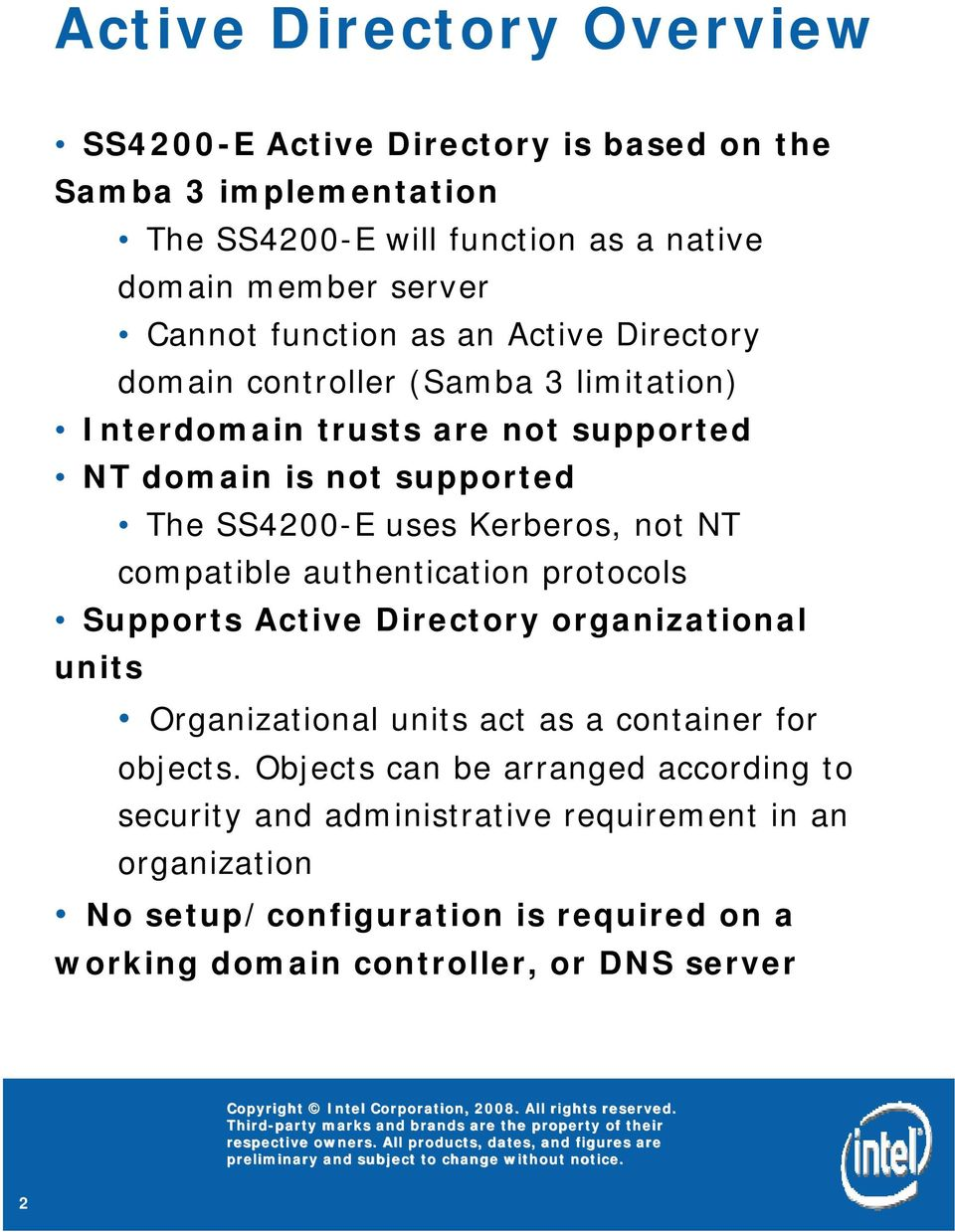 Kerberos, not NT compatible authentication protocols Supports Active Directory organizational units Organizational units act as a container for objects.