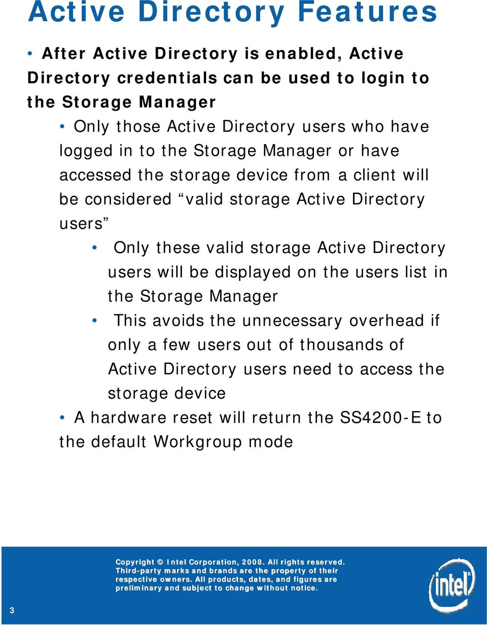 users Only these valid storage Active Directory users will be displayed on the users list in the Storage Manager This avoids the unnecessary overhead if only