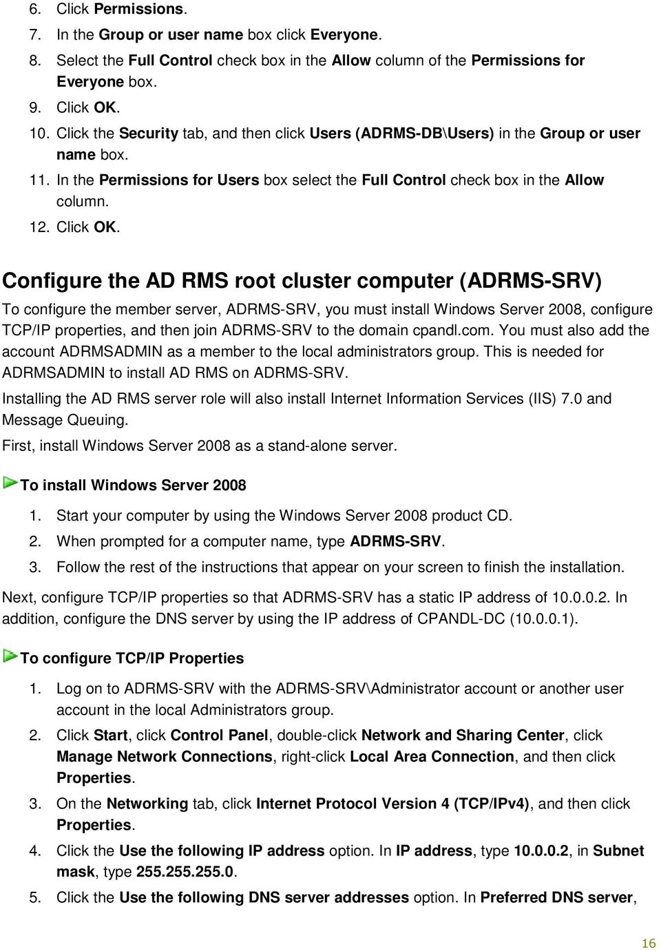 Configure the AD RMS root cluster computer (ADRMS-SRV) To configure the member server, ADRMS-SRV, you must install Windows Server 2008, configure TCP/IP properties, and then join ADRMS-SRV to the