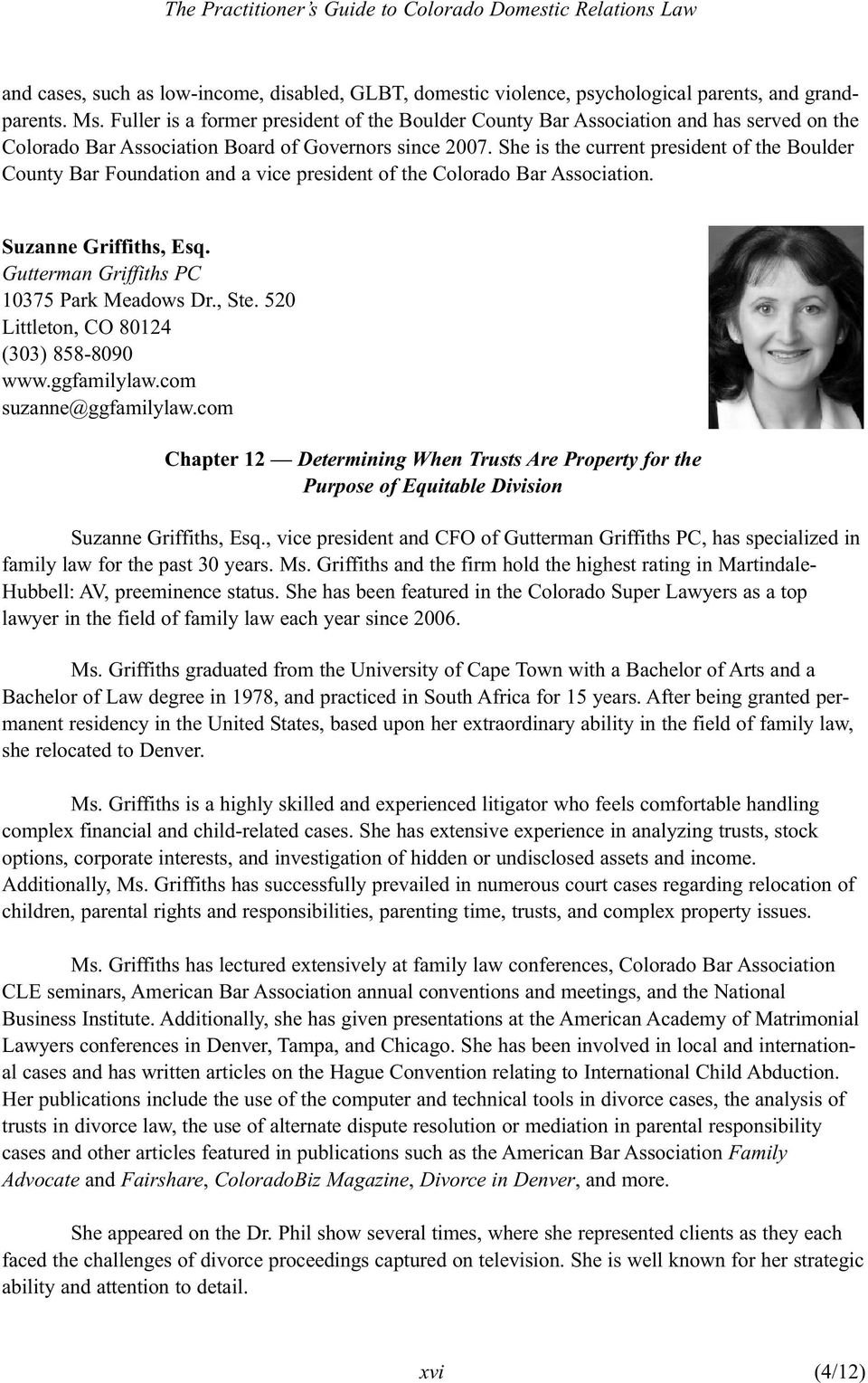 She is the current president of the Boulder County Bar Foundation and a vice president of the Colorado Bar Association. Suzanne Griffiths, Esq. Gutterman Griffiths PC 10375 Park Meadows Dr., Ste.