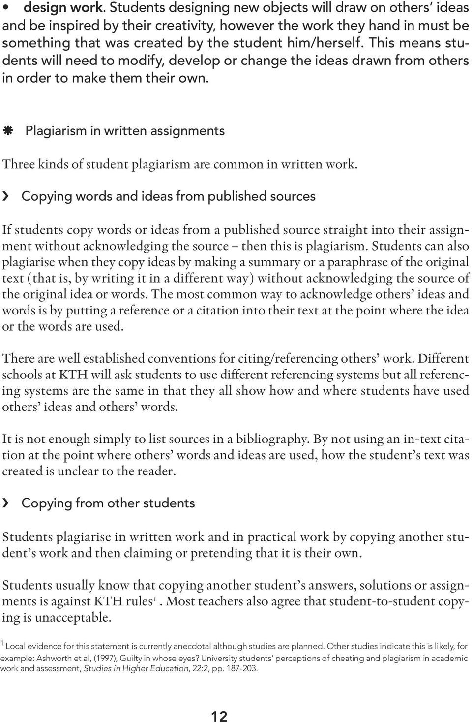 Plagiarism in written assignments Three kinds of student plagiarism are common in written work.