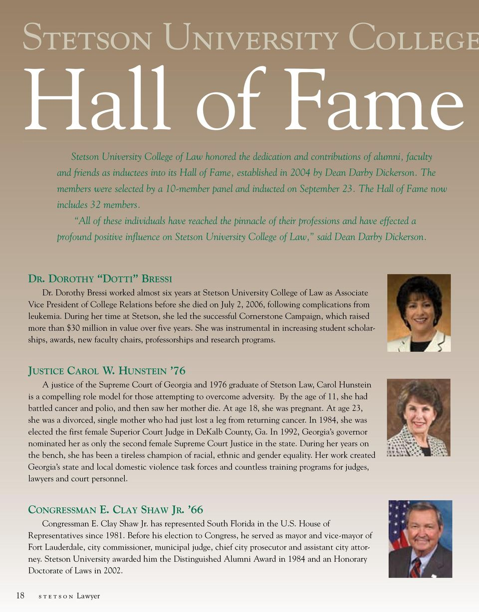 All of these individuals have reached the pinnacle of their professions and have effected a profound positive influence on Stetson University College of Law, said Dean Darby Dickerson. Dr.