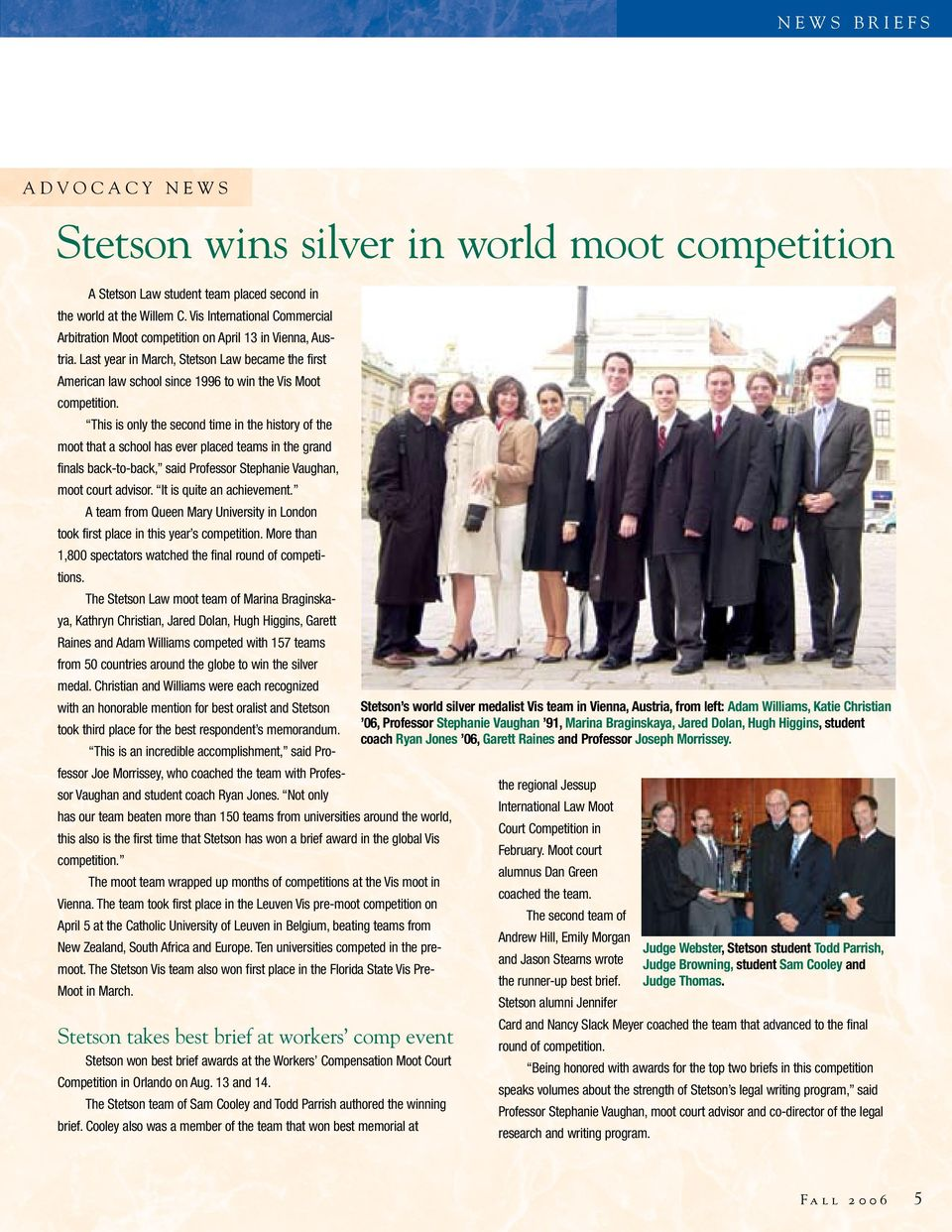 Last year in March, Stetson Law became the first American law school since 1996 to win the Vis Moot competition.