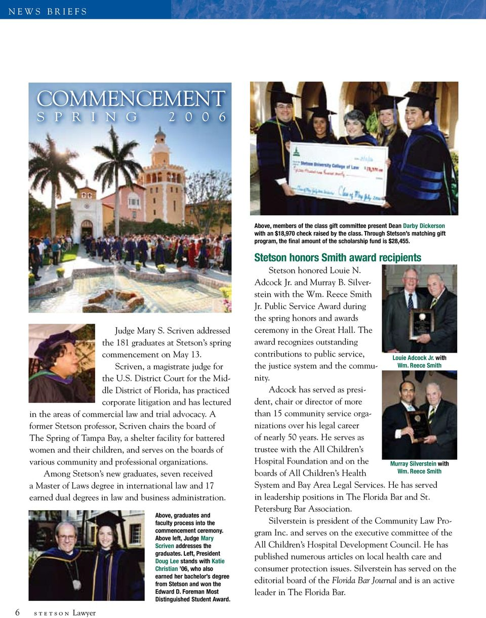 professional organizations. Among Stetson s new graduates, seven received a Master of Laws degree in international law and 17 earned dual degrees in law and business administration.