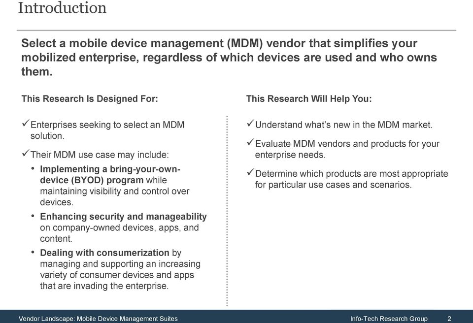 Their MDM use case may include: Implementing a bring-your-owndevice (BYOD) program while maintaining visibility and control over devices.