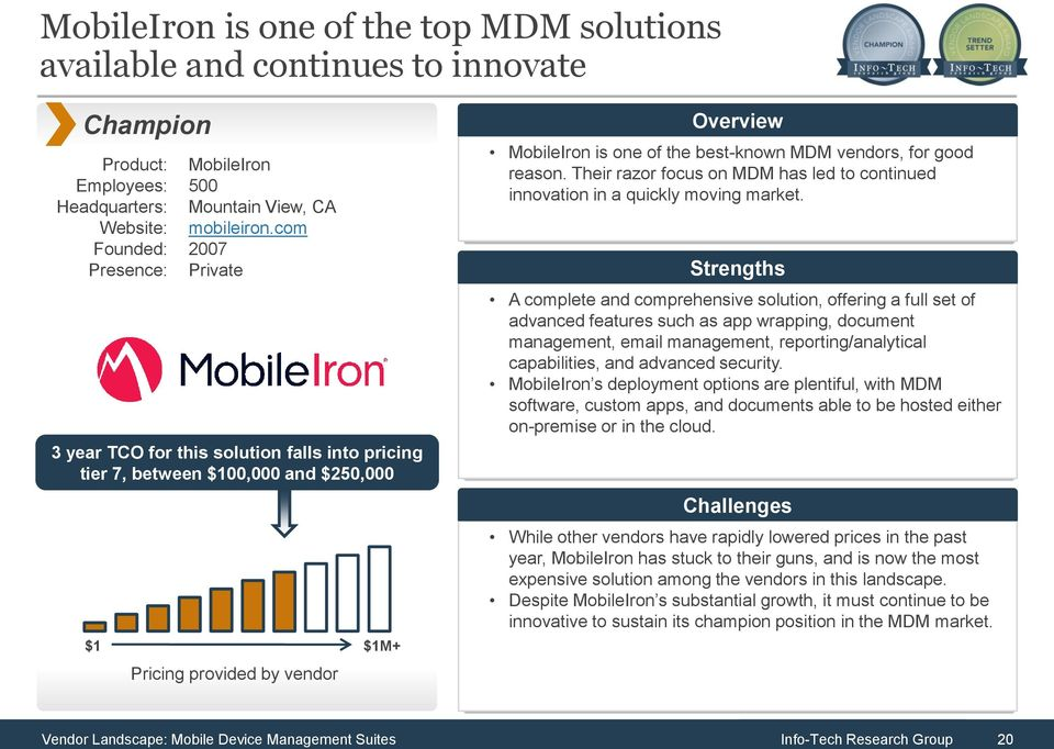 good reason. Their razor focus on MDM has led to continued innovation in a quickly moving market.