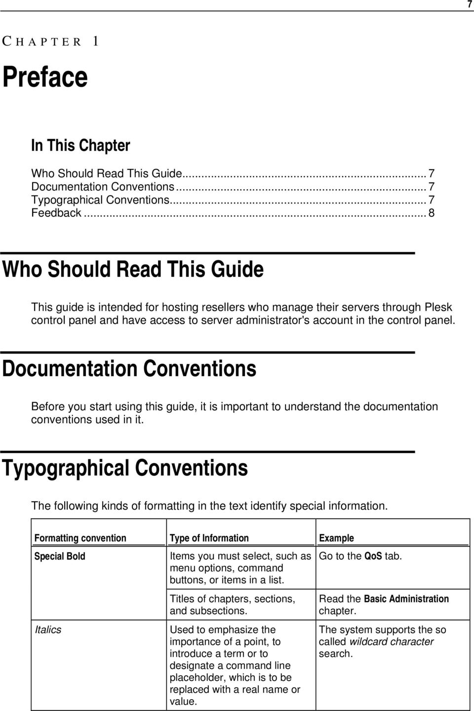 Documentation Conventions Before you start using this guide, it is important to understand the documentation conventions used in it.