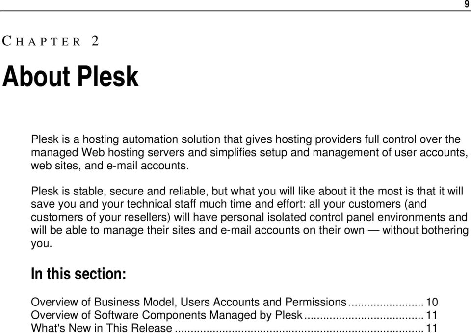 Plesk is stable, secure and reliable, but what you will like about it the most is that it will save you and your technical staff much time and effort: all your customers (and customers of