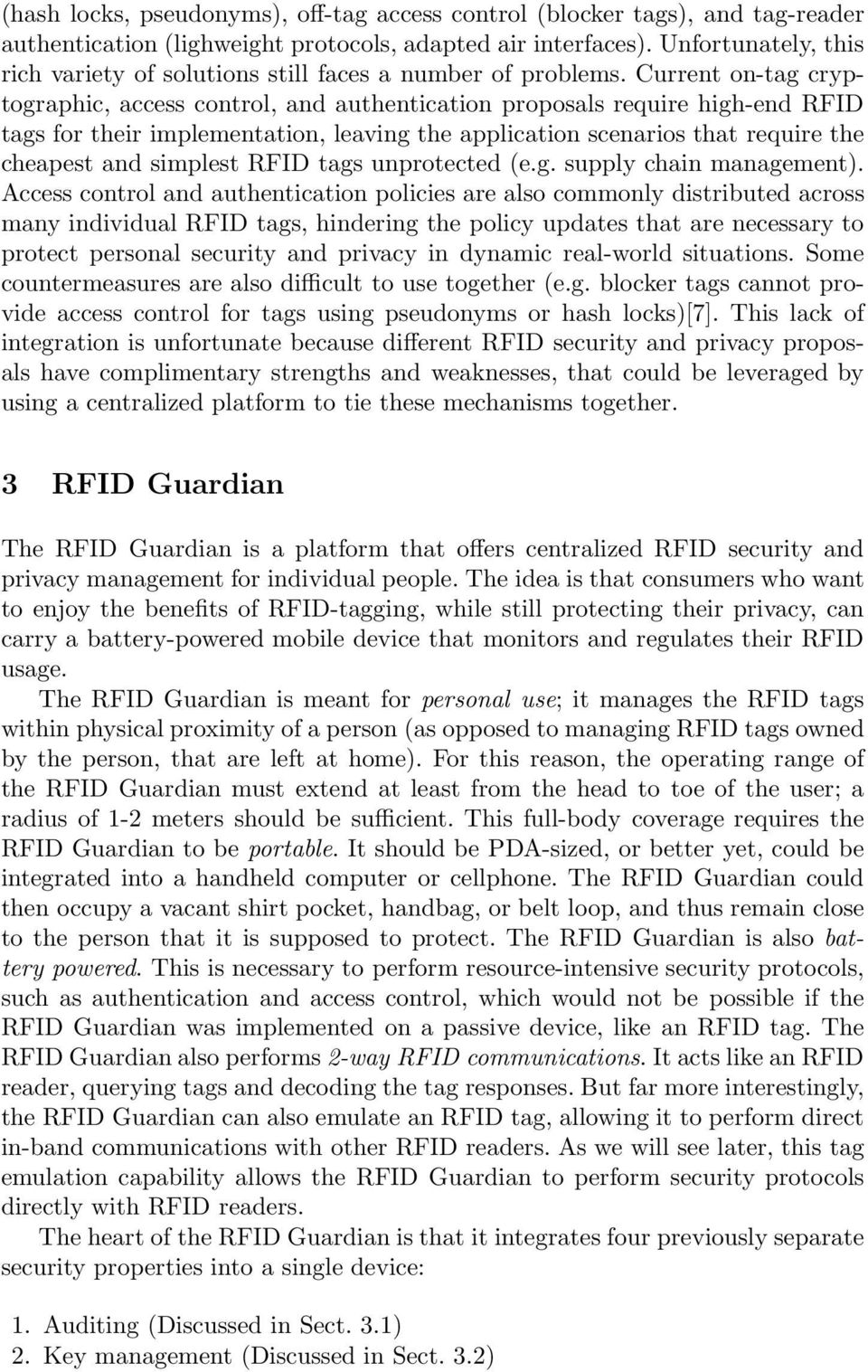 Current on-tag cryptographic, access control, and authentication proposals require high-end RFID tags for their implementation, leaving the application scenarios that require the cheapest and