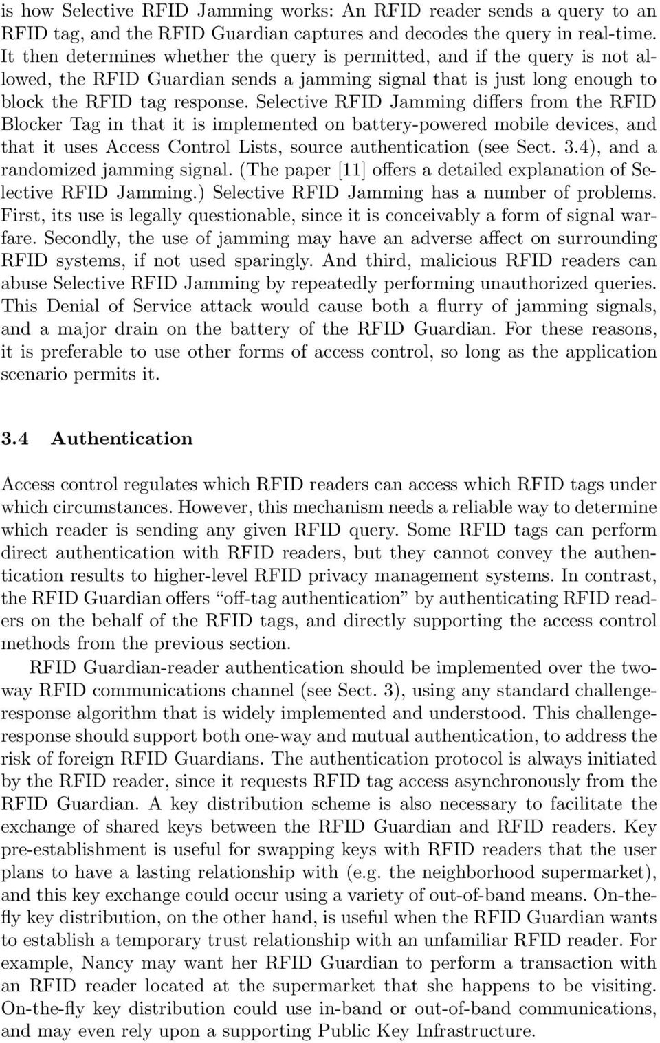 Selective RFID Jamming differs from the RFID Blocker Tag in that it is implemented on battery-powered mobile devices, and that it uses Access Control Lists, source authentication (see Sect. 3.