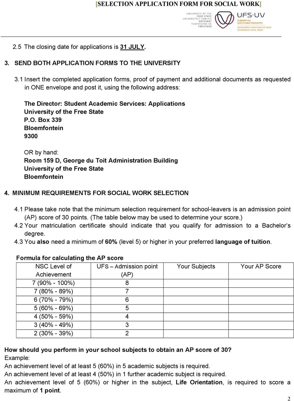 Applications University of the Free State P.O. Box 339 Bloemfontein 9300 OR by hand: Room 159 D, George du Toit Administration Building University of the Free State Bloemfontein 4.
