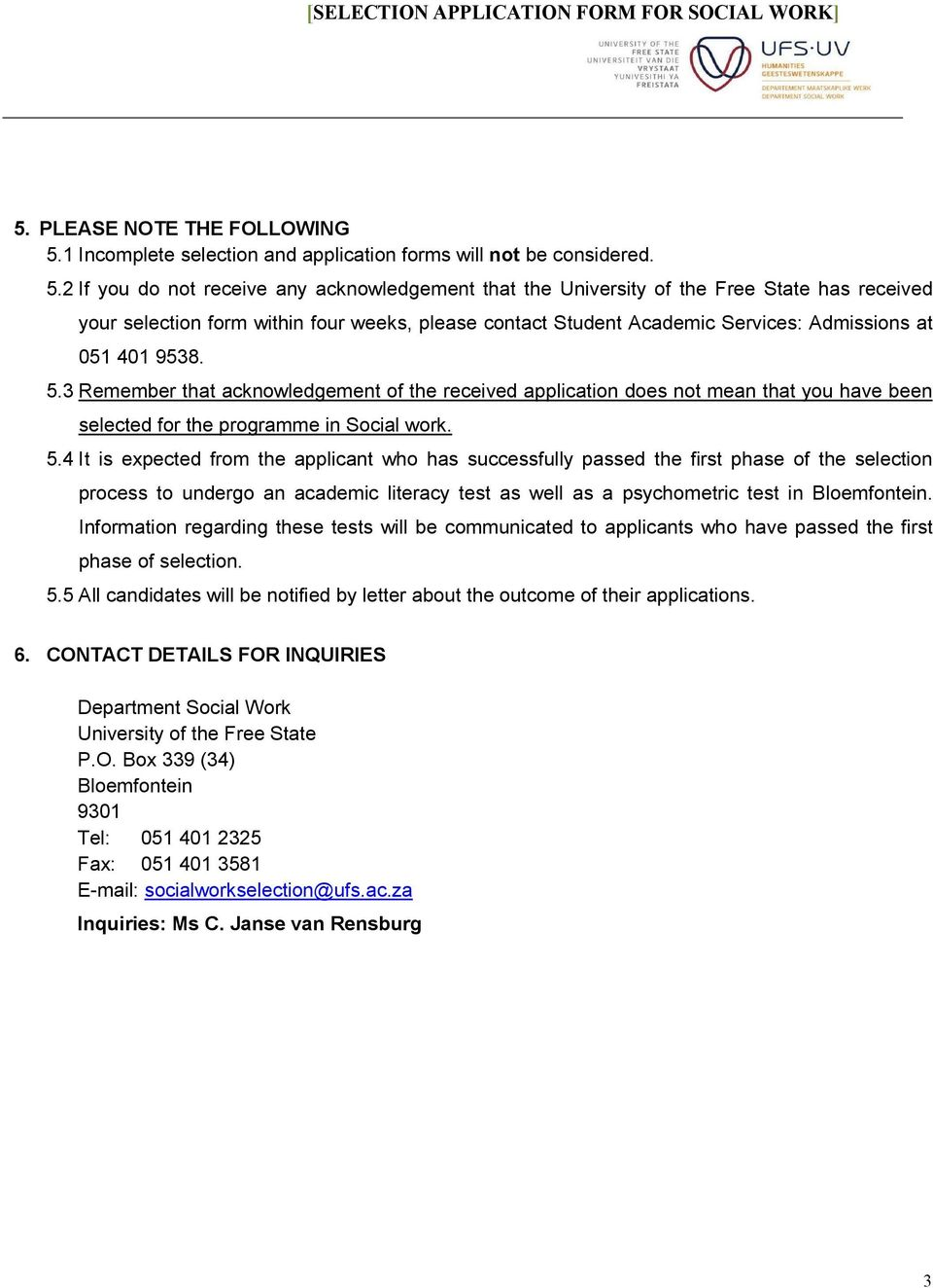 2 If you do not receive any acknowledgement that the University of the Free State has received your selection form within four weeks, please contact Student Academic Services: Admissions at 051 401