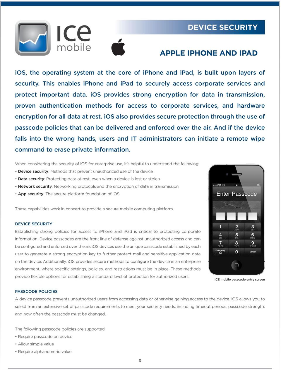 ios provides strong encryption for data in transmission, proven authentication methods for access to corporate services, and hardware encryption for all data at rest.
