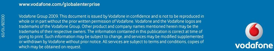 Vodafone and the Vodafone logos are trademarks of the Vodafone Group. Other product and company names mentioned herein may be the trademarks of their respective owners.