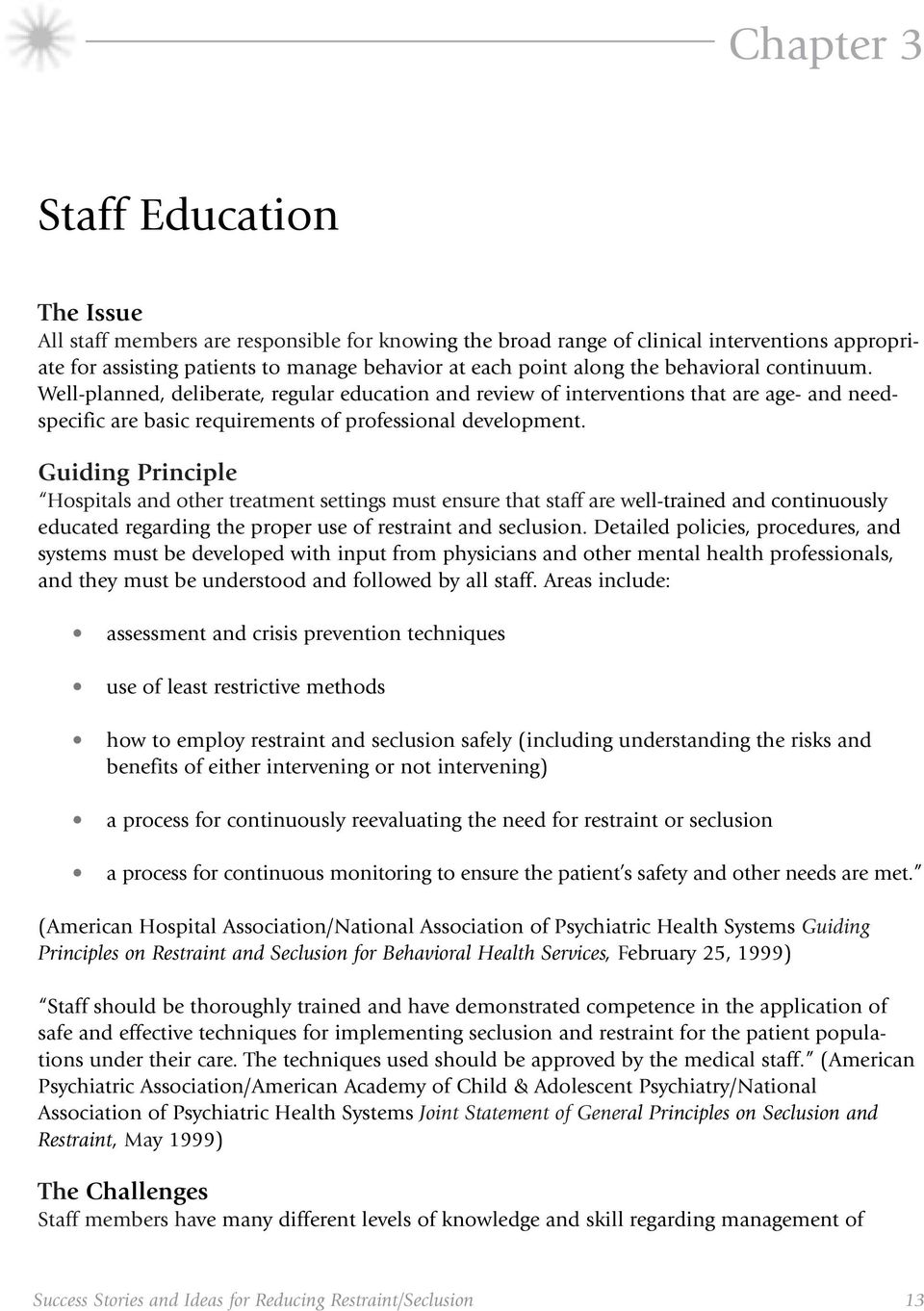 Guiding Principle Hospitals and other treatment settings must ensure that staff are well-trained and continuously educated regarding the proper use of restraint and seclusion.