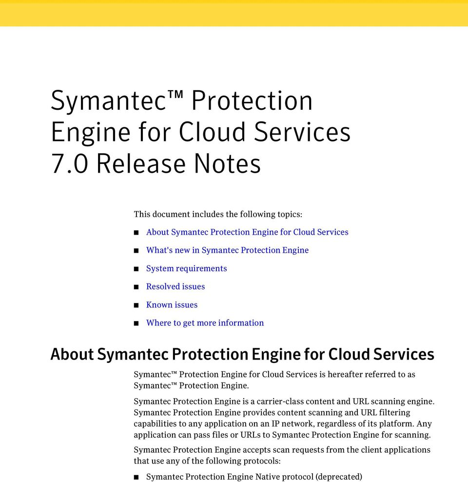 issues Where to get more information About Symantec Protection Engine for Cloud Services Symantec Protection Engine for Cloud Services is hereafter referred to as Symantec Protection Engine.