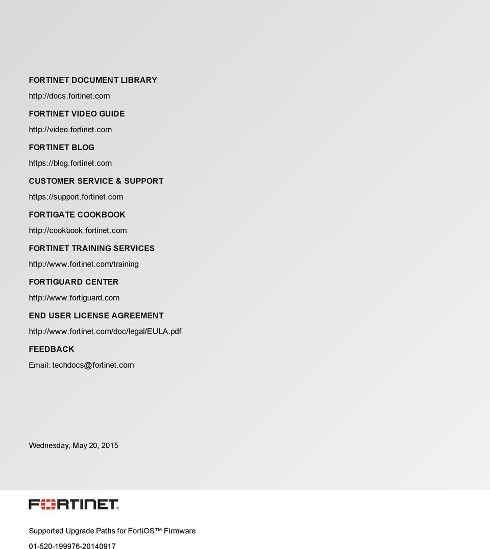 fortiguard.com END USER LICENSE AGREEMENT http://www.fortinet.com/doc/legal/eula.pdf FEEDBACK Email: techdocs@fortinet.