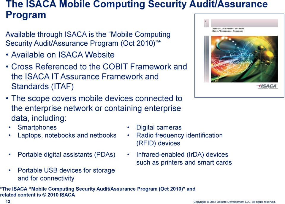 data, including: Smartphones Digital cameras Laptops, notebooks and netbooks Radio frequency identification (RFID) devices Portable digital assistants (PDAs) Infrared-enabled (IrDA) devices