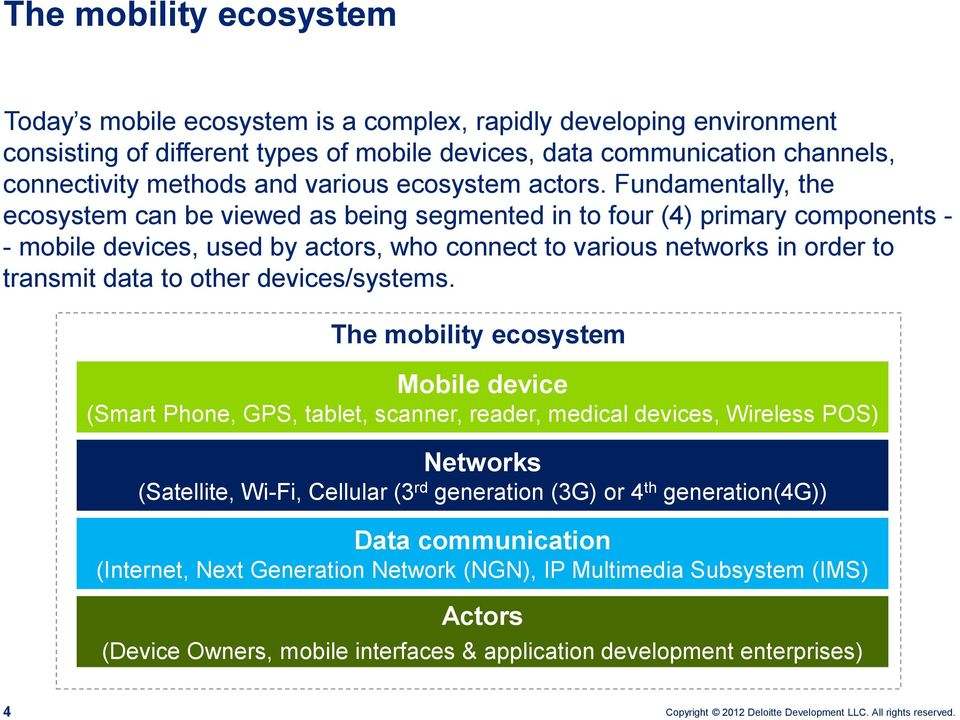 Fundamentally, the ecosystem can be viewed as being segmented in to four (4) primary components - - mobile devices, used by actors, who connect to various networks in order to transmit data to other