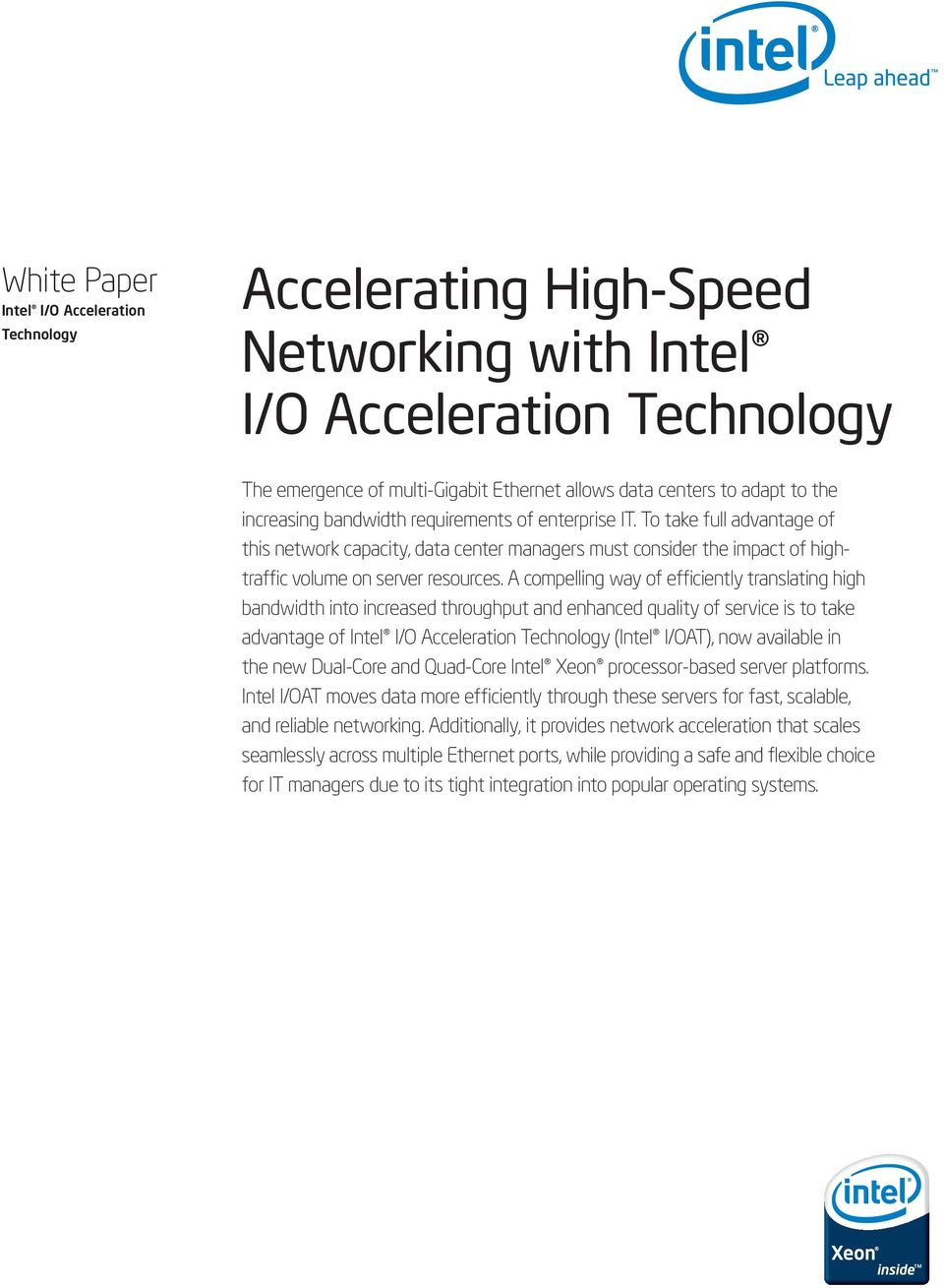 A compelling way of efficiently translating high bandwidth into increased throughput and enhanced quality of service is to take advantage of Intel I/O Acceleration Technology (Intel I/OAT), now