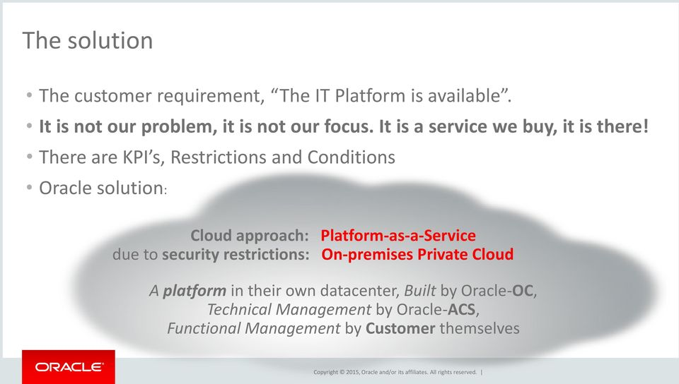 There are KPI s, Restrictions and Conditions Oracle solution: Cloud approach: Platform-as-a-Service due to