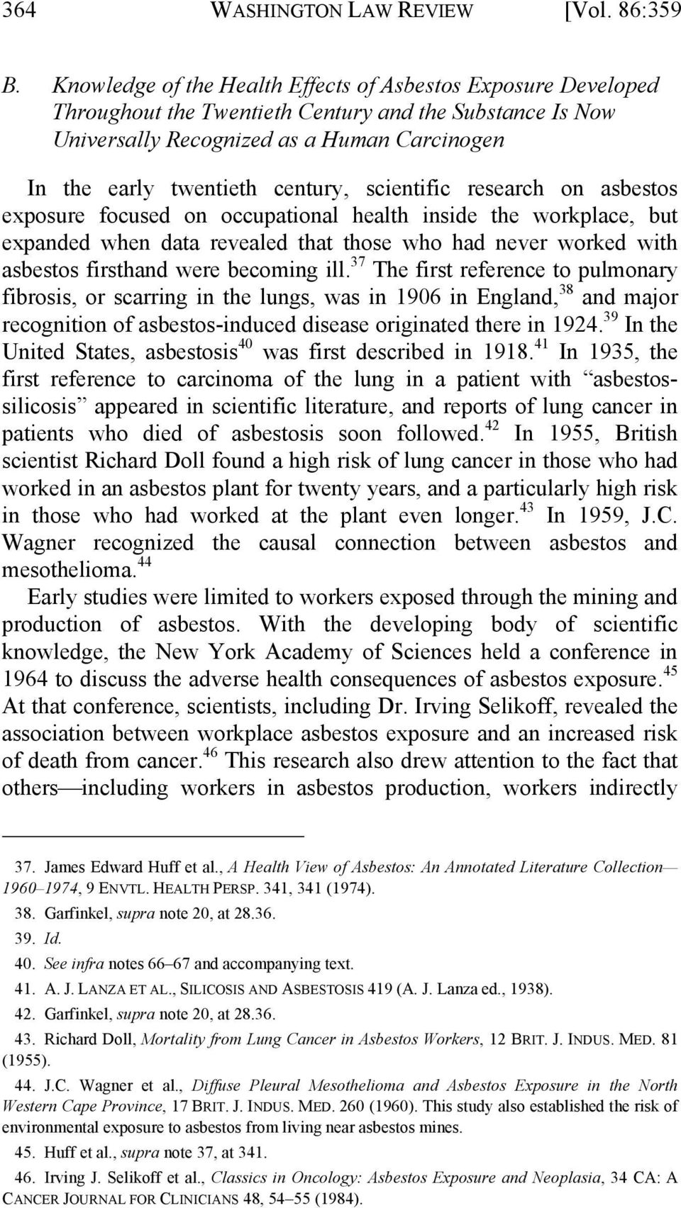 scientific research on asbestos exposure focused on occupational health inside the workplace, but expanded when data revealed that those who had never worked with asbestos firsthand were becoming ill.