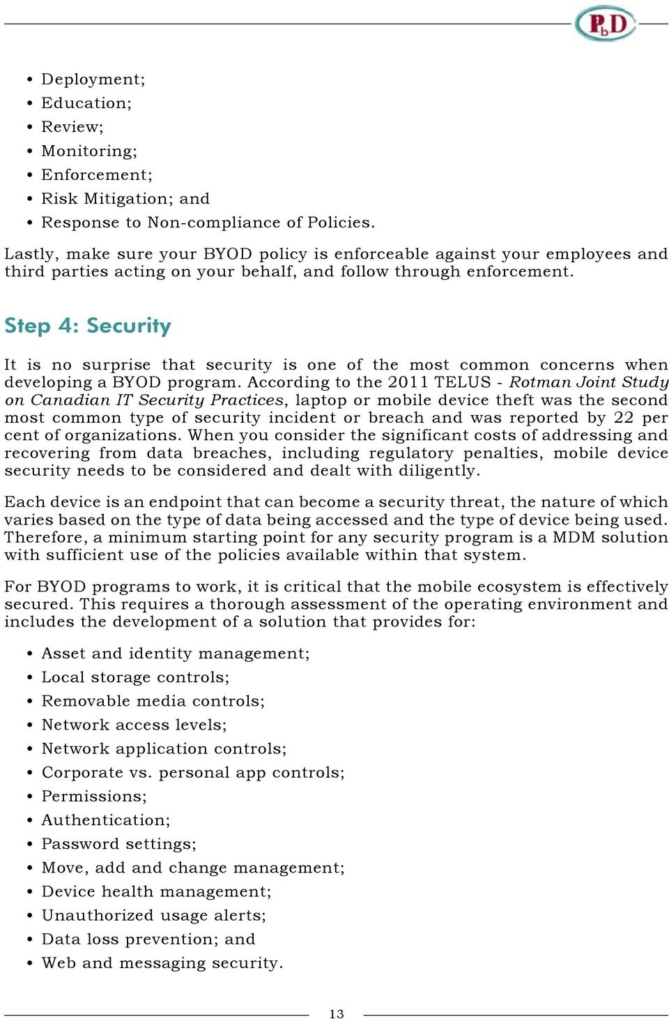 Step 4: Security It is no surprise that security is one of the most common concerns when developing a BYOD program.