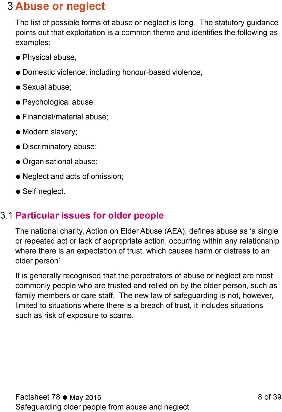 Psychological abuse; Financial/material abuse; Modern slavery; Discriminatory abuse; Organisational abuse; Neglect and acts of omission; Self-neglect. 3.