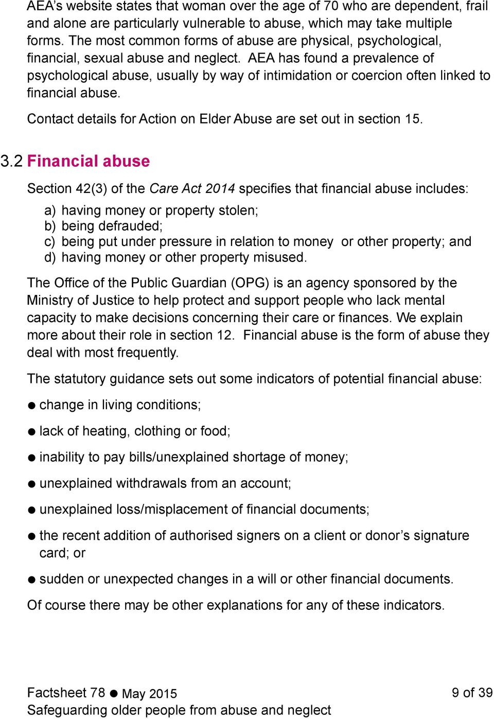 AEA has found a prevalence of psychological abuse, usually by way of intimidation or coercion often linked to financial abuse. Contact details for Action on Elder Abuse are set out in section 15. 3.
