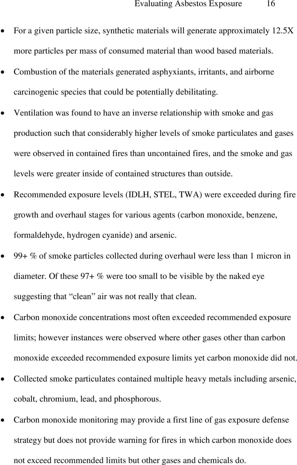 Ventilation was found to have an inverse relationship with smoke and gas production such that considerably higher levels of smoke particulates and gases were observed in contained fires than