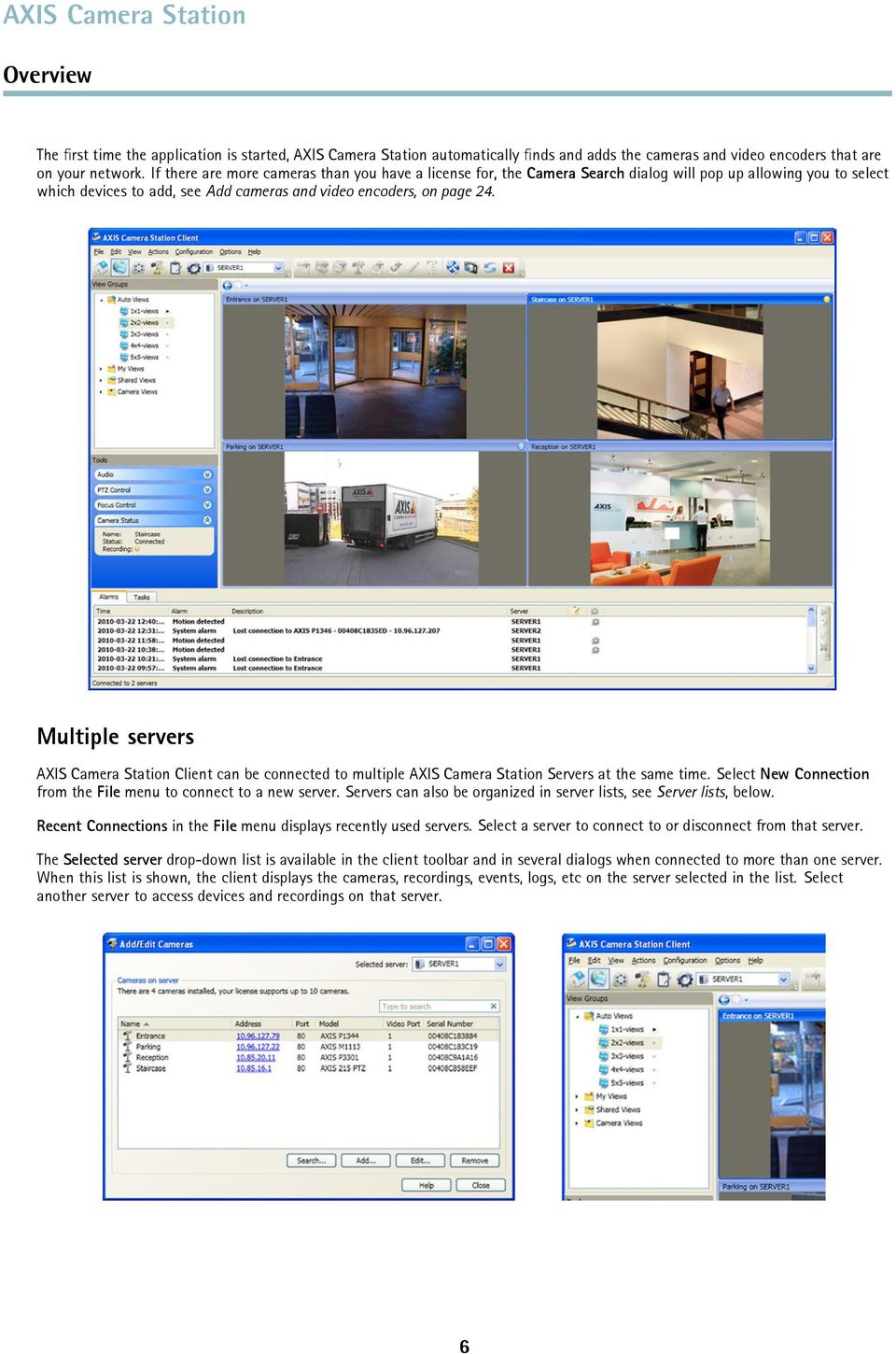 Multiple servers AXIS Camera Station Client can be connected to multiple AXIS Camera Station Servers at the same time. Select New Connection from the File menu to connect to a new server.