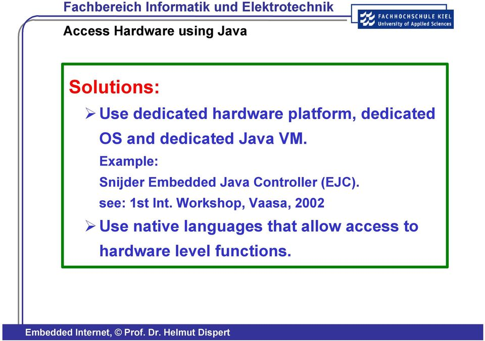 Example: Snijder Embedded Java Controller (EJC). see: 1st Int.