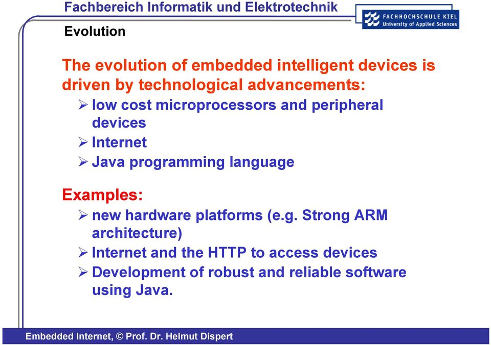programming language Examples: new hardware platforms (e.g. Strong ARM architecture)
