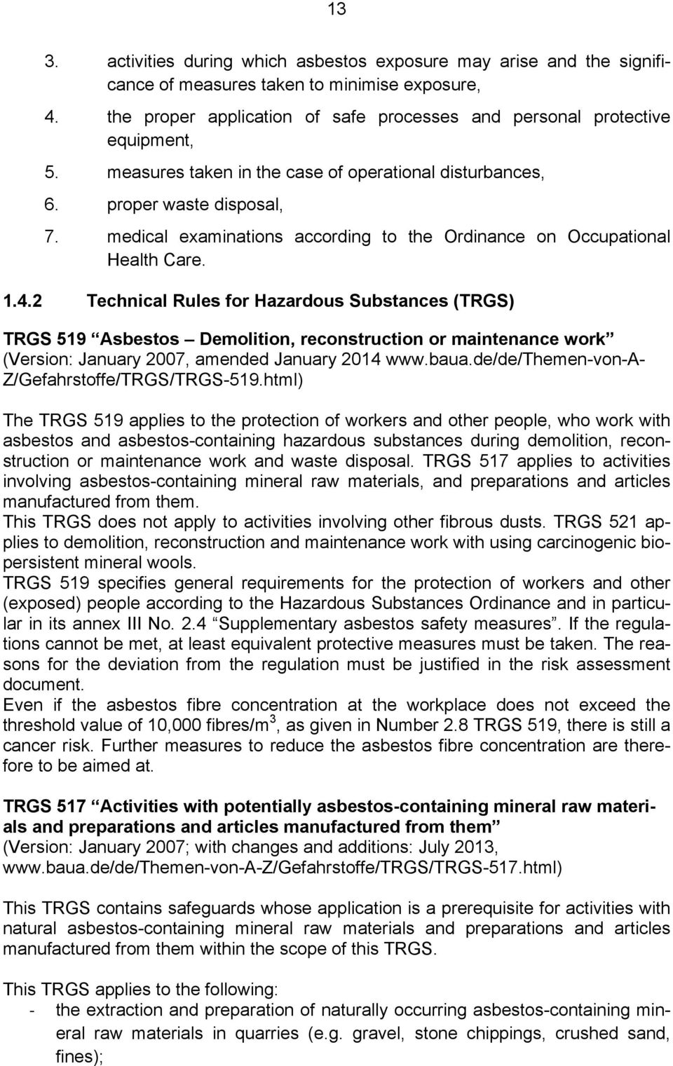 2 Technical Rules for Hazardous Substances (TRGS) TRGS 519 Asbestos Demolition, reconstruction or maintenance work (Version: January 2007, amended January 2014 www.baua.