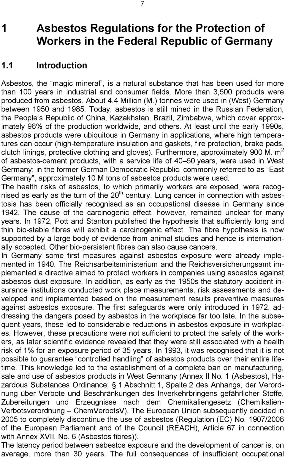 About 4.4 Million (M.) tonnes were used in (West) Germany between 1950 and 1985.