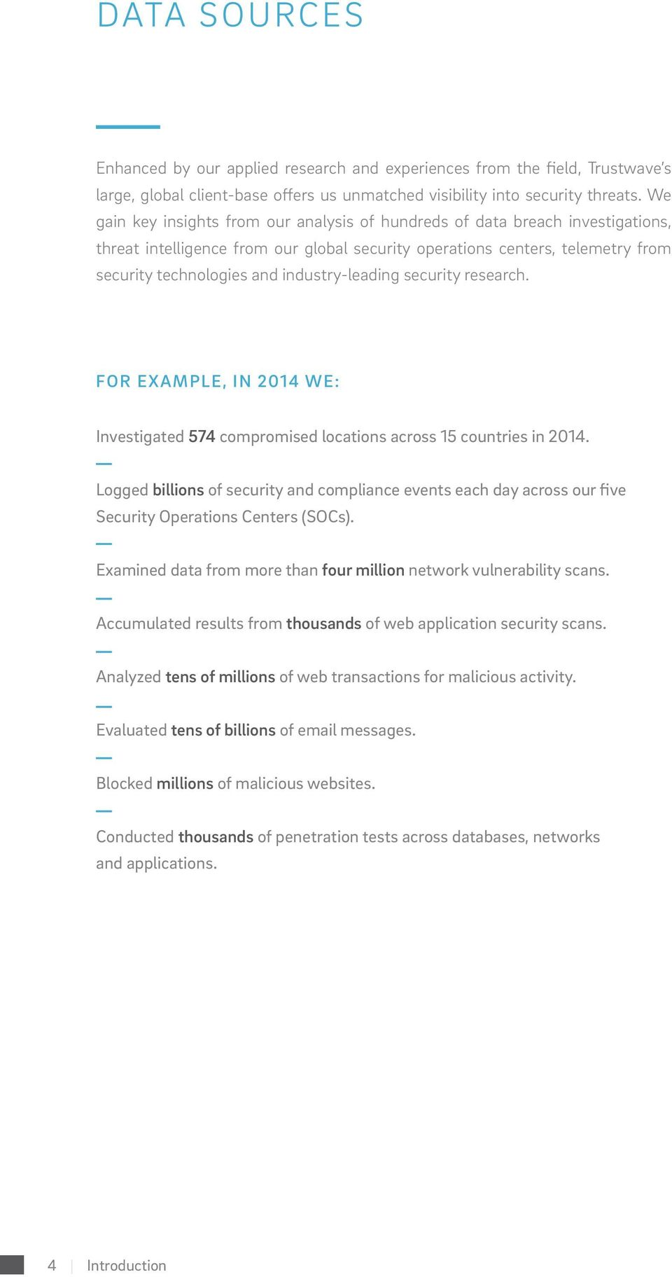 industry-leading security research. FOR EXAMPLE, IN 2014 WE: Investigated 574 compromised locations across 15 countries in 2014.