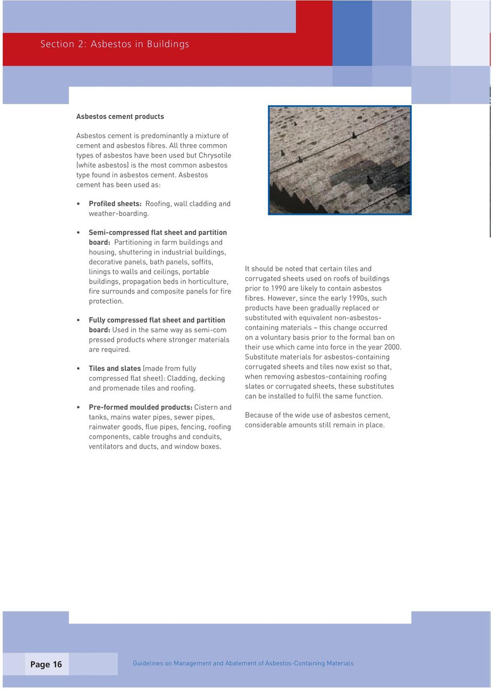 Asbestos cement has been used as: Profiled sheets: Roofing, wall cladding and weather-boarding.