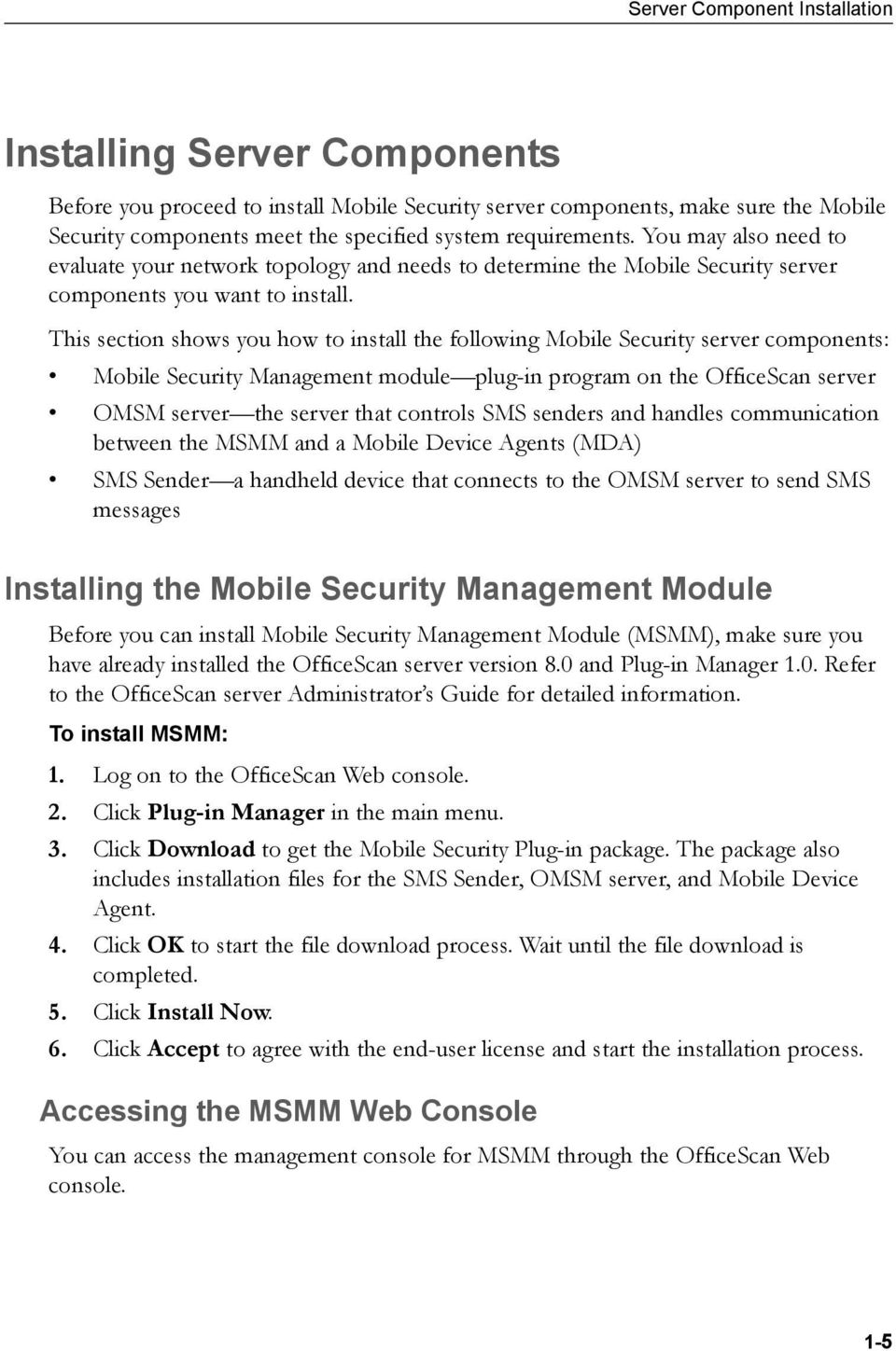 This section shows you how to install the following Mobile Security server components: Mobile Security Management module plug-in program on the OfficeScan server OMSM server the server that controls