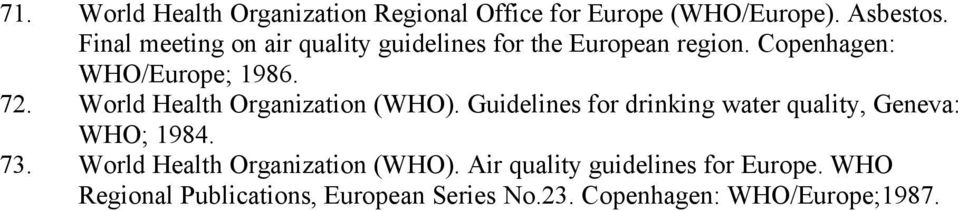World Health Organization (WHO). Guidelines for drinking water quality, Geneva: WHO; 1984. 73.