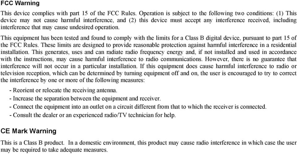 cause undesired operation. This equipment has been tested and found to comply with the limits for a Class B digital device, pursuant to part 15 of the FCC Rules.
