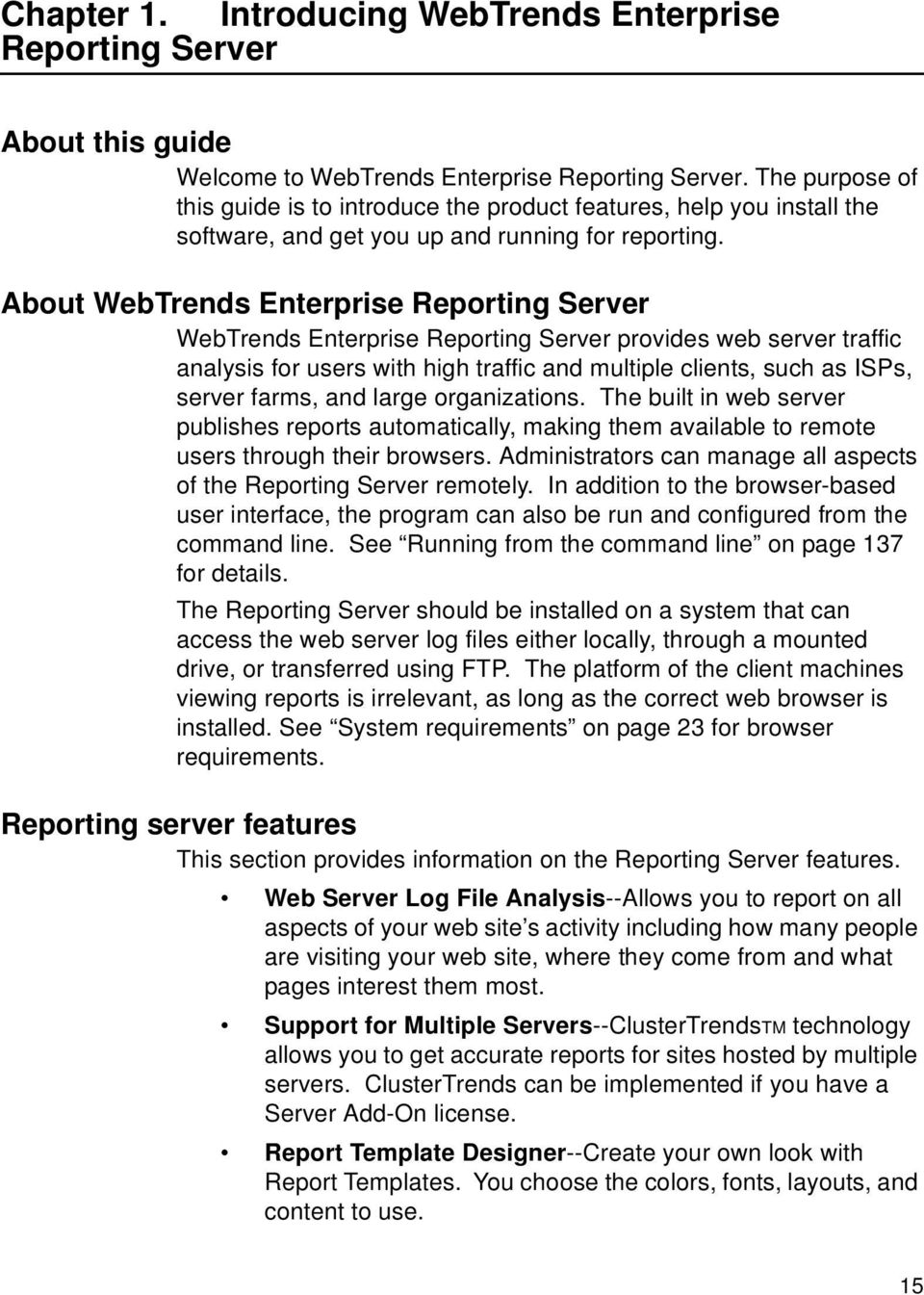 About WebTrends Enterprise Reporting Server WebTrends Enterprise Reporting Server provides web server traffic analysis for users with high traffic and multiple clients, such as ISPs, server farms,